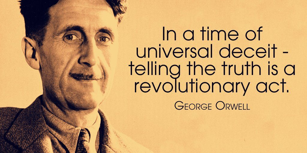 "meme of image of legendary author, George Orwell (""1984"") and notable quote, ""In a time of universal deceit, telling the truth is a revolutionary act."""