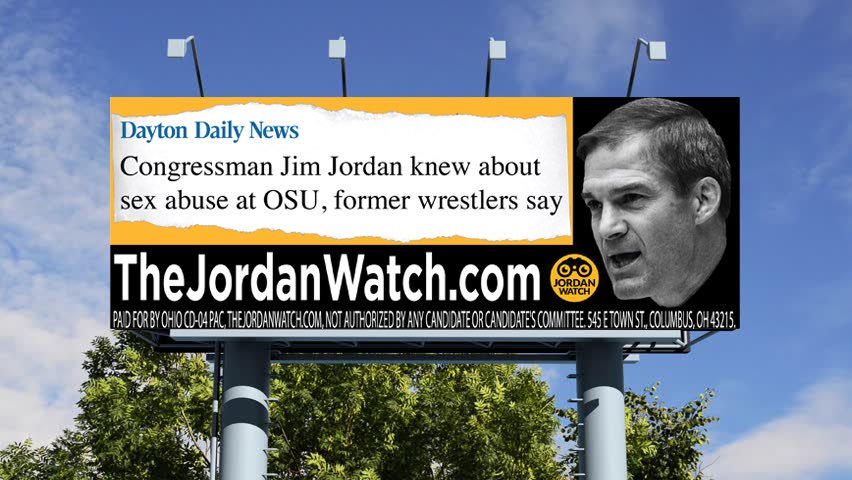 "Billboard sponsored by ""Jordan Watch.com"", telling passers by that Congressman Jim Jordan (R-OH), when he was assistant wrestling coach at Ohio State University, failed to report sexual assault against athletes by a team doctor."