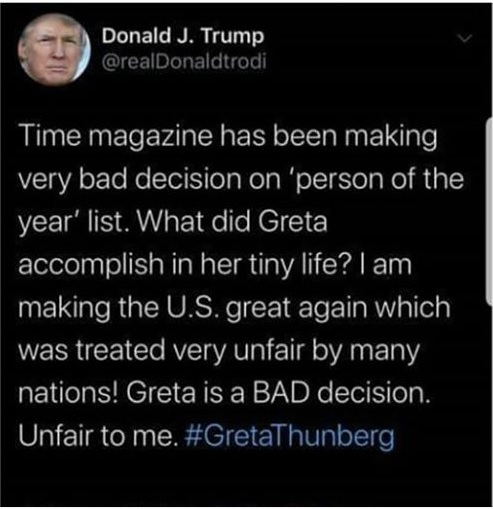 """Trump tweet complaining about the positive recognition teenage activist Greta Thunberg has received and whining about how unfair to him that he did not show up on the cover of Time magazine's """"Person Of The Year"""" cover."""