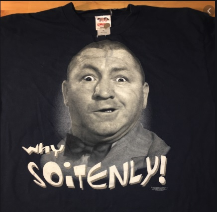 "meme featuring image of Curly Howard of the Three Stooges with his signature comment, ""Why Soitenly!"""