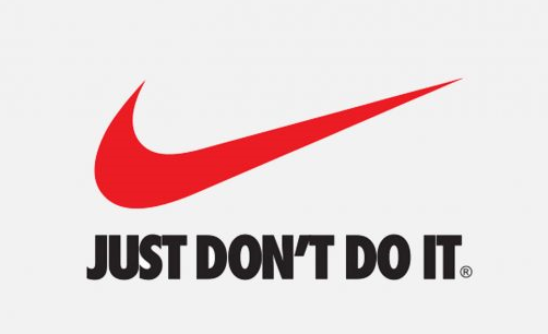 """Similar theme of NIKE ad, """"Just Do It"""", except text changed to """"Just Don't Do It"""""""
